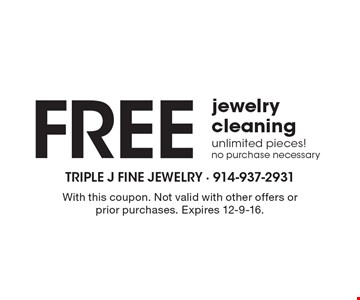 Free jewelry cleaning. Unlimited pieces! No purchase necessary. With this coupon. Not valid with other offers or prior purchases. Expires 12-9-16.