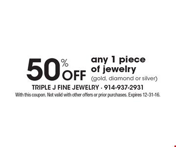 50% off any 1 piece of jewelry (gold, diamond or silver). With this coupon. Not valid with other offers or prior purchases. Expires 12-31-16.