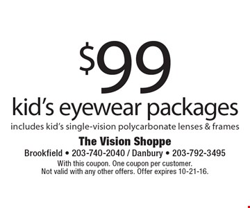 $99 kid's eyewear packages. Includes kid's single-vision polycarbonate lenses & frames. With this coupon. One coupon per customer. Not valid with any other offers. Offer expires 10-21-16.