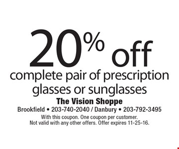 20% off complete pair of prescription glasses or sunglasses. With this coupon. One coupon per customer. Not valid with any other offers. Offer expires 11-25-16.