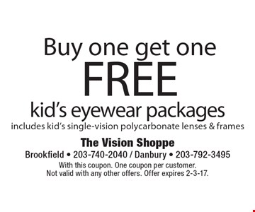 Buy one get oneFREE kid's eyewear packages includes kid's single-vision polycarbonate lenses & frames. With this coupon. One coupon per customer. Not valid with any other offers. Offer expires 2-3-17.