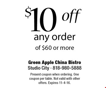 $10 off any order of $60 or more. Present coupon when ordering. One coupon per table. Not valid with other offers. Expires 11-4-16.