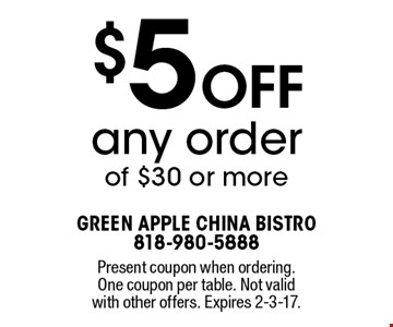 $5 Off any order of $30 or more. Present coupon when ordering. One coupon per table. Not valid with other offers. Expires 2-3-17.
