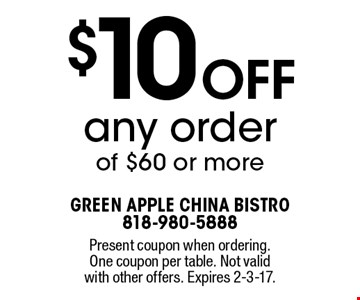$10 Off any order of $60 or more. Present coupon when ordering. One coupon per table. Not valid with other offers. Expires 2-3-17.