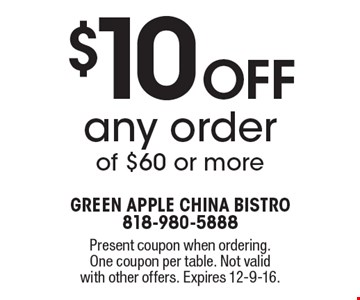 $10 Off any order of $60 or more. Present coupon when ordering. One coupon per table. Not valid with other offers. Expires 12-9-16.