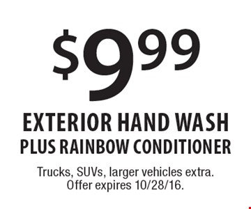 $9.99 Exterior Hand WASH PLUS RAINBOW CONDITIONER. Trucks, SUVs, larger vehicles extra. Offer expires 10/28/16.