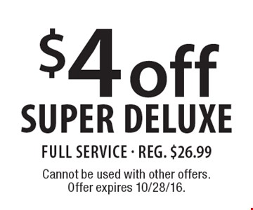 $4 off super deluxe. Full Service - Reg. $26.99. Cannot be used with other offers. Offer expires 10/28/16.