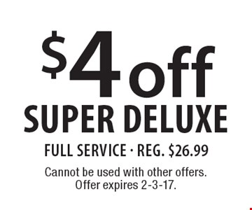 $4 Off Super Deluxe. Full service. Reg. $26.99. Cannot be used with other offers. Offer expires 2-3-17.