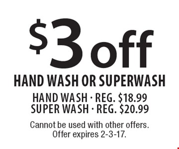 $3 Off Hand Wash Or Superwash. Hand wash - Reg. $18.99. Super Wash - Reg. $20.99. Cannot be used with other offers. Offer expires 2-3-17.