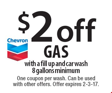 $2 Off Chevron Gas With A Fill Up And Car Wash. 8 gallons minimum. One coupon per wash. Can be used with other offers. Offer expires 2-3-17.