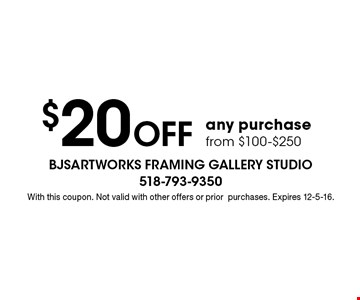 $20 off any purchase from $100-$250. With this coupon. Not valid with other offers or prior purchases. Expires 12-5-16.