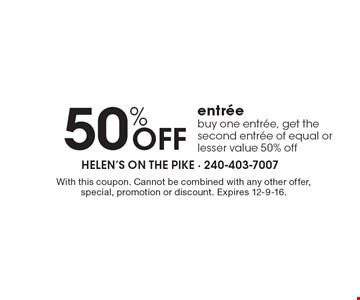 50% OFF entree. Buy one entree, get the second entree of equal or lesser value 50% off. With this coupon. Cannot be combined with any other offer, special, promotion or discount. Expires 12-9-16.
