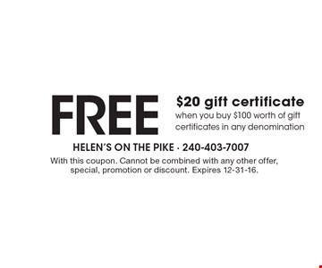 FREE $20 gift certificate when you buy $100 worth of gift certificates in any denomination. With this coupon. Cannot be combined with any other offer, special, promotion or discount. Expires 12-31-16.