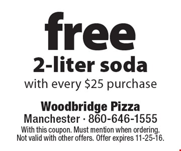 Free 2-liter soda with every $25 purchase. With this coupon. Must mention when ordering. Not valid with other offers. Offer expires 11-25-16.