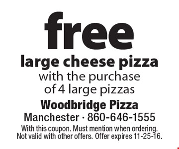 Free large cheese pizza with the purchase of 4 large pizzas. With this coupon. Must mention when ordering. Not valid with other offers. Offer expires 11-25-16.