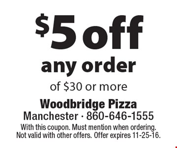 $5 off any order of $30 or more. With this coupon. Must mention when ordering. Not valid with other offers. Offer expires 11-25-16.