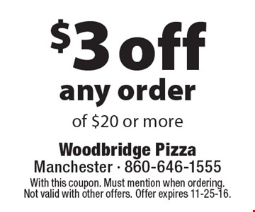 $3 off any order of $20 or more. With this coupon. Must mention when ordering. Not valid with other offers. Offer expires 11-25-16.