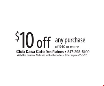 $10 off any purchase of $40 or more. With this coupon. Not valid with other offers. Offer expires 2-5-17.