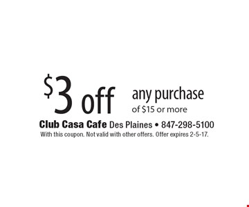 $3 off any purchase of $15 or more. With this coupon. Not valid with other offers. Offer expires 2-5-17.