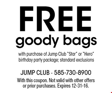"FREE goody bags with purchase of Jump Club ""Star"" or ""Hero"" birthday party package; standard exclusions. With this coupon. Not valid with other offers or prior purchases. Expires 12-31-16."