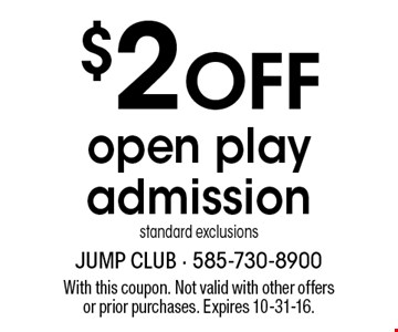 $2 OFF open play admission. Standard exclusions. With this coupon. Not valid with other offers or prior purchases. Expires 10-31-16.