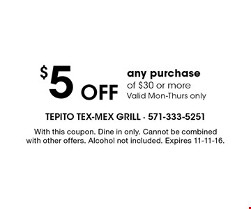 $5 Off any purchase of $30 or more. Valid Mon-Thurs only. With this coupon. Dine in only. Cannot be combined with other offers. Alcohol not included. Expires 11-11-16.