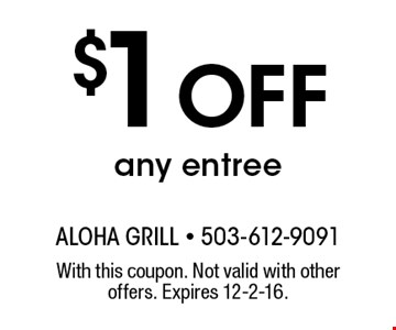 $1 Off any entree. With this coupon. Not valid with other offers. Expires 12-2-16.