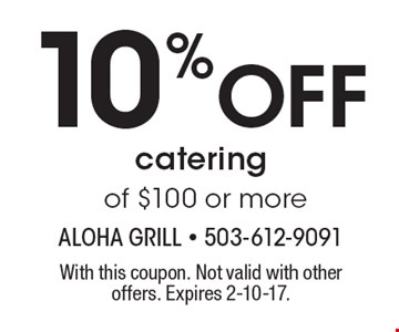 10% Off catering of $100 or more. With this coupon. Not valid with other offers. Expires 2-10-17.