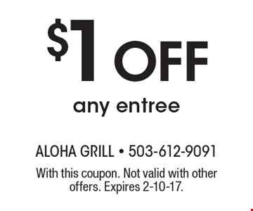 $1 Off any entree. With this coupon. Not valid with other offers. Expires 2-10-17.