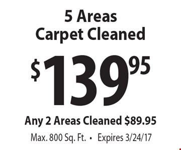 $139.95 5 Areas Carpet Cleaned. Any 2 Areas Cleaned $89.95. Max. 800 Sq. Ft. Expires 3/24/17.