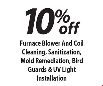 10% off Furnace Blower And Coil Cleaning, Sanitization, Mold Remediation, Bird Guards & UV Light Installation. 4/28/17.