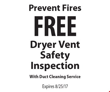 Prevent Fires. FREE Dryer Vent Safety Inspection With Duct Cleaning Service. Expires 8/25/17