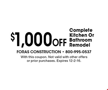 $1,000 off complete kitchen or bathroom remodel. With this coupon. Not valid with other offers or prior purchases. Expires 12-2-16.