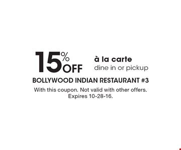 15% Off A la carte, dine in or pickup. With this coupon. Not valid with other offers. Expires 10-28-16.