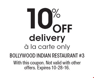 10% Off delivery A la carte only. With this coupon. Not valid with other offers. Expires 10-28-16.