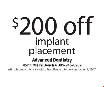 $200 off implant placement. With this coupon. Not valid with other offers or prior services. Expires 9/25/17.