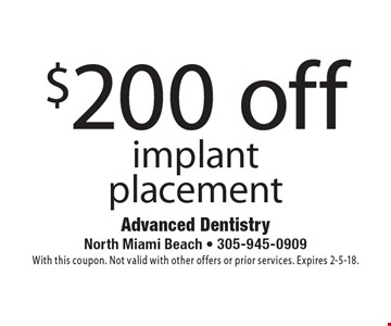 $200 off implant placement. With this coupon. Not valid with other offers or prior services. Expires 2-5-18.