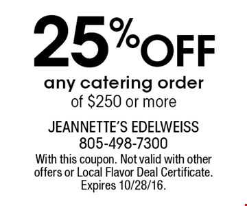 25% off any catering order of $250 or more. With this coupon. Not valid with other offers or Local Flavor Deal Certificate. Expires 10/28/16.