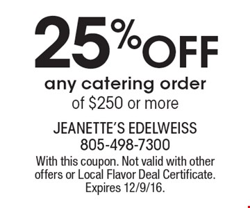25% Off any catering order of $250 or more. With this coupon. Not valid with other offers or Local Flavor Deal Certificate. Expires 12/9/16.