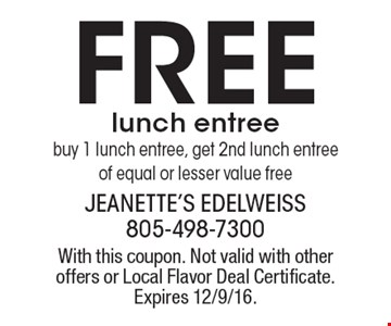 Free lunch entree. Buy 1 lunch entree, get 2nd lunch entree of equal or lesser value free. With this coupon. Not valid with other offers or Local Flavor Deal Certificate. Expires 12/9/16.
