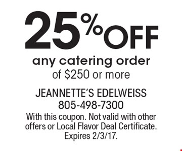25% Off any catering order of $250 or more. With this coupon. Not valid with other offers or Local Flavor Deal Certificate. Expires 2/3/17.