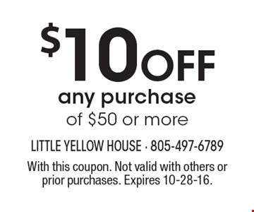 $10 off any purchase of $50 or more. With this coupon. Not valid with others or prior purchases. Expires 10-28-16.