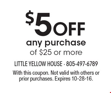 $5 off any purchase of $25 or more. With this coupon. Not valid with others or prior purchases. Expires 10-28-16.