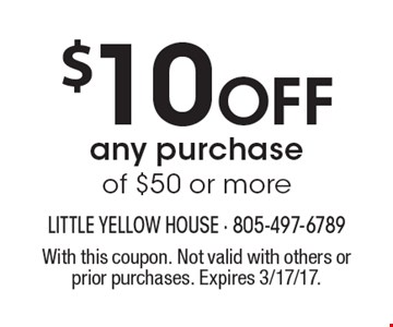 $10 Off any purchase of $50 or more. With this coupon. Not valid with others or prior purchases. Expires 3/17/17.