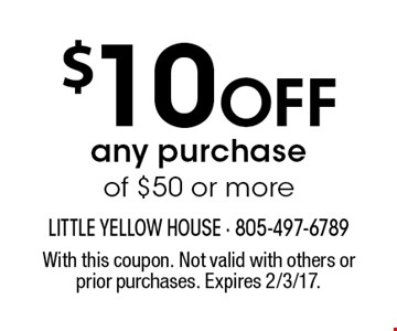 $10 Off any purchase of $50 or more. With this coupon. Not valid with others or prior purchases. Expires 2/3/17.