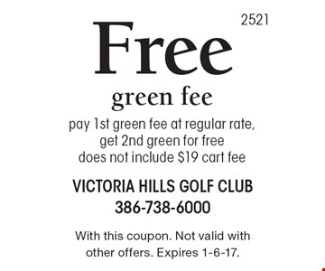 Free green fee. Pay 1st green fee at regular rate, get 2nd green for free does not include $19 cart fee. With this coupon. Not valid with other offers. Expires 1-6-17.