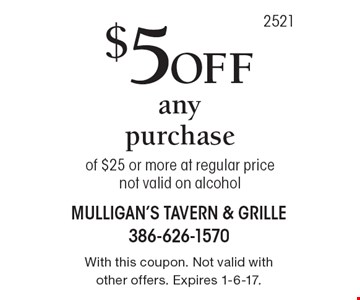 $5 Off any purchase of $25 or more at regular price. Not valid on alcohol. With this coupon. Not valid with other offers. Expires 1-6-17.