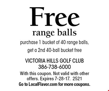 Free range balls. Purchase 1 bucket of 40 range balls, get a 2nd 40-ball bucket free. With this coupon. Not valid with other offers. Expires 7-28-17. 2521 Go to LocalFlavor.com for more coupons.