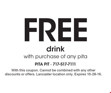 Free drink with purchase of any pita. With this coupon. Cannot be combined with any other discounts or offers. Lancaster location only. Expires 10-28-16.