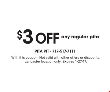 $3 OFF any regular pita. With this coupon. Not valid with other offers or discounts. Lancaster location only. Expires 1-27-17.